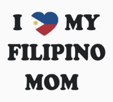 I Heart My Filipino Mom by delosreyes75