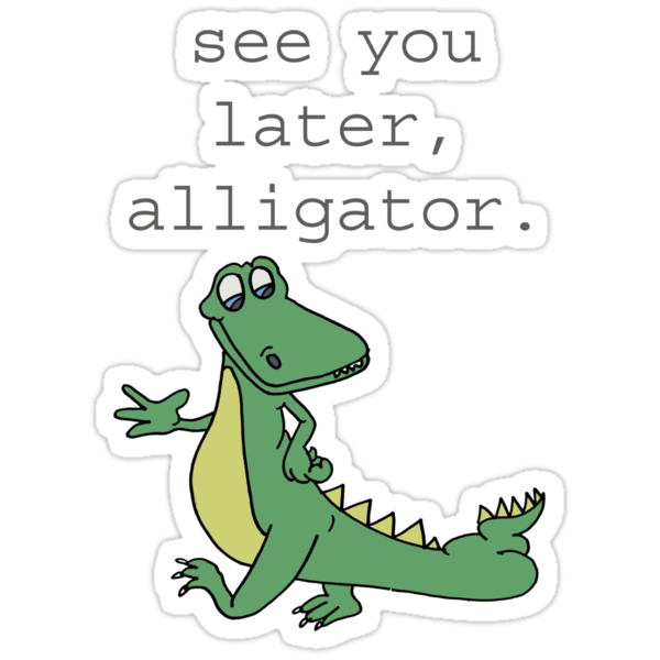 """""""See you later, Alligator!"""" Stickers by Genevieve Dreizen ...   375 x 360 png 67kB"""