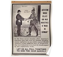 Agitation which delays our war industries is made in Germany Let us all pull together to win the war quickly 002 Poster