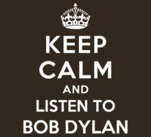 Keep Calm and listen to Bob Dylan by Yiannis  Telemachou