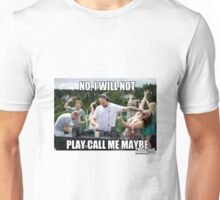 no I will not play call me maybe Unisex T-Shirt