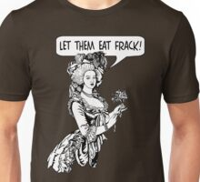 Let Them Eat Frack! Unisex T-Shirt
