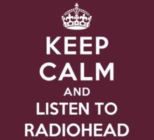 Keep Calm and listen to Radiohead by Yiannis  Telemachou