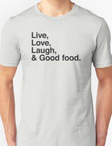 Live , love , laugh and good food Unisex T-Shirt