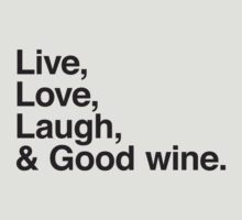 Live , love , laugh and good wine by WAMTEES