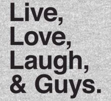 Live , love , laugh and guys by WAMTEES