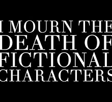 I Mourn The Death of Fictional Characters - Black by cozydaily
