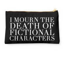 I Mourn The Death of Fictional Characters - Black Studio Pouch
