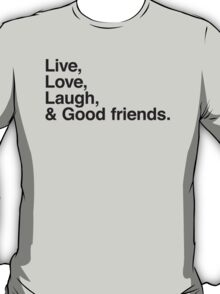 Live , love , laugh and good friends T-Shirt