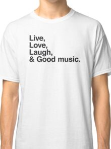 Live , love , laugh and good music Classic T-Shirt
