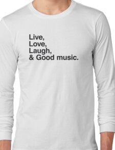 Live , love , laugh and good music Long Sleeve T-Shirt