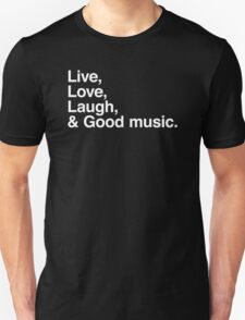 Live , love , laugh and good music Unisex T-Shirt