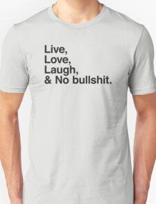 Live , love , laugh and no bullshit Unisex T-Shirt
