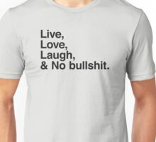 Live , love , laugh and no bullshit Unisex T-Shirt