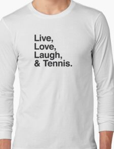 Live , love , laugh and tennis Long Sleeve T-Shirt