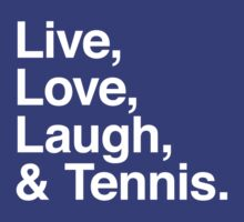 Live , love , laugh and tennis by WAMTEES