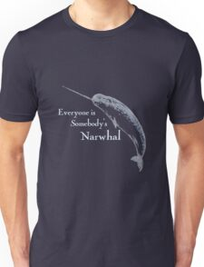 Everyone is Somebody's Narwhal Unisex T-Shirt