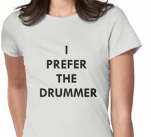 I prefer the drummer. Womens Fitted T-Shirt