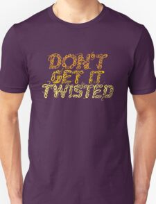 Don't Get It Twisted T-Shirt