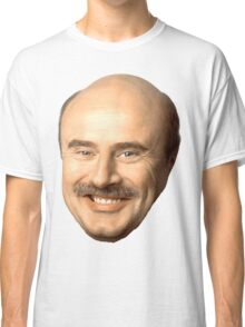 dr phil's face, beautiful  Classic T-Shirt