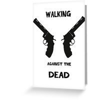 Walking against the dead V2 Greeting Card