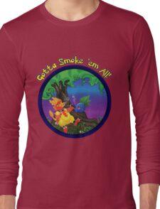 Gotta Smoke em All Long Sleeve T-Shirt