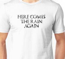 Here comes the rain again. Unisex T-Shirt