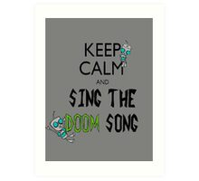 Keep Calm and Sing the Doom Song Art Print