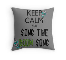 Keep Calm and Sing the Doom Song Throw Pillow