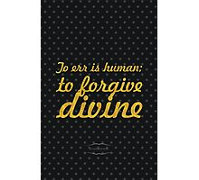 To err is human; to forgive divine - Alexander Pope Photographic Print