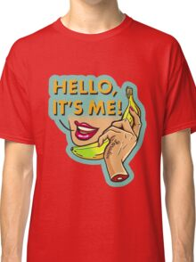 Hello, It's Me Classic T-Shirt