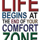 Life begins at the end of your comfort zone by nadil