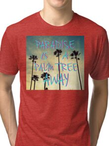 Palm Trees and Paradise Tri-blend T-Shirt