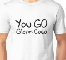 You GO Glenn Coco Unisex T-Shirt