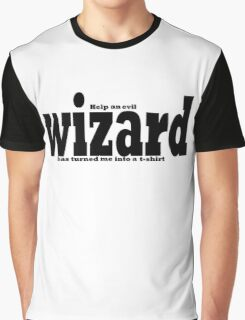 help an evil wizard has turned me into a t-shirt  Graphic T-Shirt
