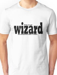 help an evil wizard has turned me into a t-shirt  Unisex T-Shirt