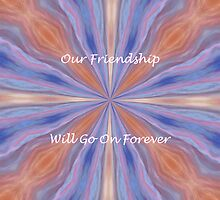 Our Friendship will go on Forever by aprilann