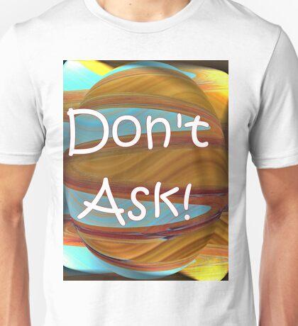 Don't Ask!  Unisex T-Shirt