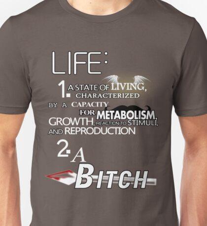 Life: A Bitch. Unisex T-Shirt