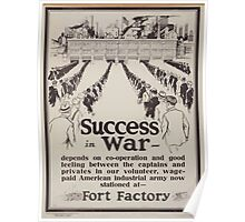 Success in war  depends on co operation and good feeling between the captains and privates in our volunteer wage paid American industrial army now stationed at  Fort Factory 002 Poster