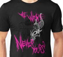we were never yours Unisex T-Shirt