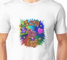 Born This Way! Unisex T-Shirt