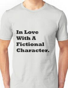 In Love With A Fictional Character. Unisex T-Shirt