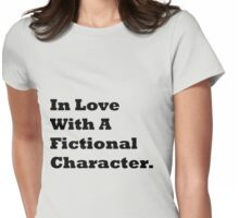 In Love With A Fictional Character. Womens Fitted T-Shirt