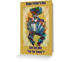 "Father's Day Can You Play ""Far Far Away"" Greeting Card"