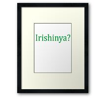 Irishinya? Framed Print