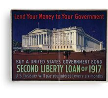 Lend your money to your government Buy a United States government bond second Liberty Loan of 1917 US Treasury will pay you interest every six months 002 Canvas Print