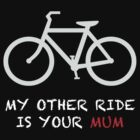 My Other Ride Is Your Mum by TomLivie