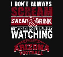 I Don't Always Scream.But When I Do I'M Actually Watching Arizona Football. Unisex T-Shirt