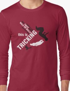 I believe I can FLY, TWIST, KICK and much more: this is TRICKING! Long Sleeve T-Shirt